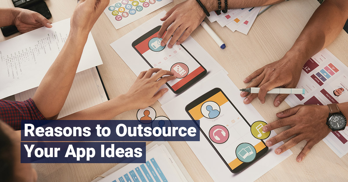 Reasons to Outsource Your App Ideas