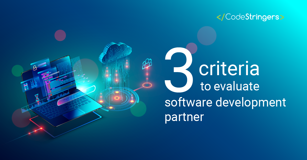 Three criteria to evaluate software development partner