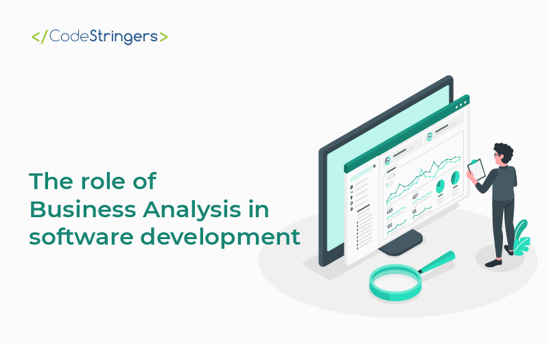 The role of Business Analysis in Software Development
